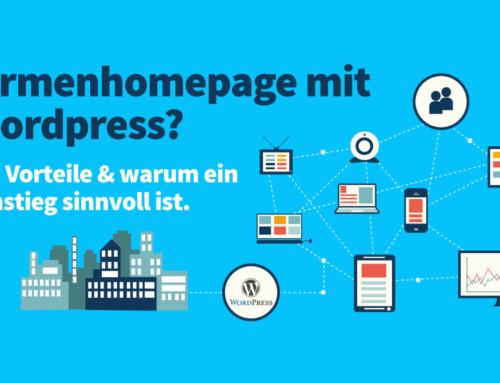 Firmenhomepage mit WordPress? Die Vorteile & warum ein Umstieg sinnvoll ist